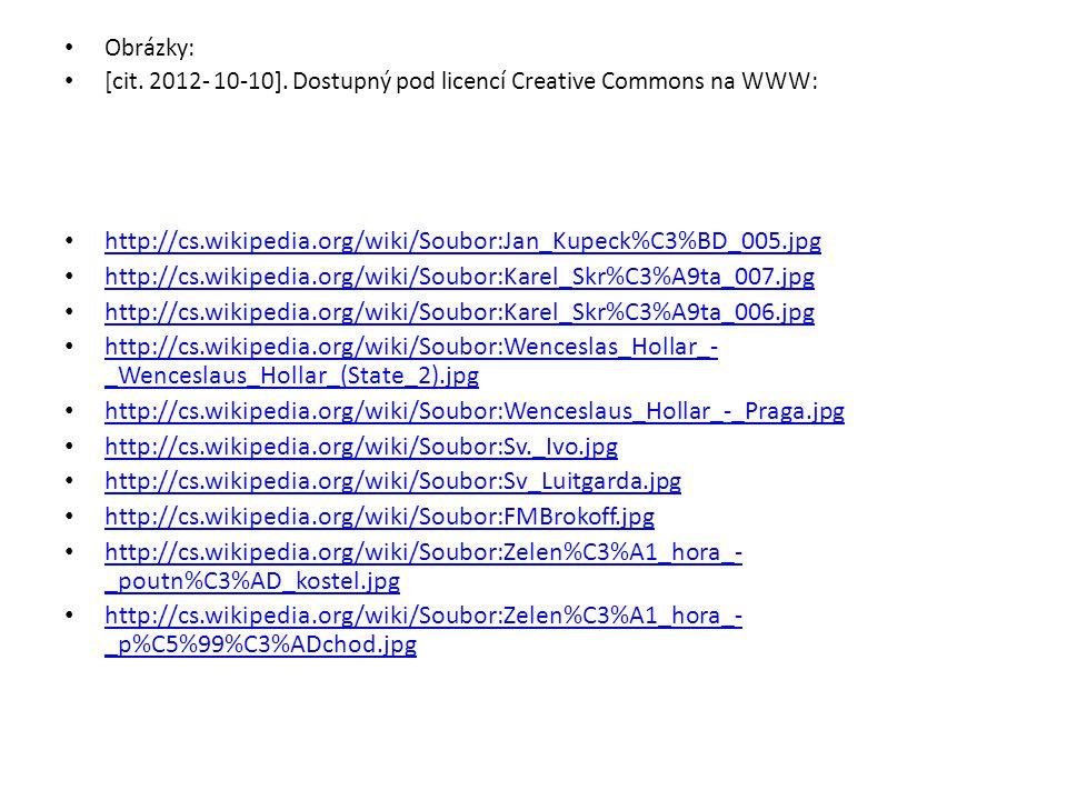Obrázky: [cit. 2012- 10-10]. Dostupný pod licencí Creative Commons na WWW: http://cs.wikipedia.org/wiki/Soubor:Jan_Kupeck%C3%BD_005.jpg.